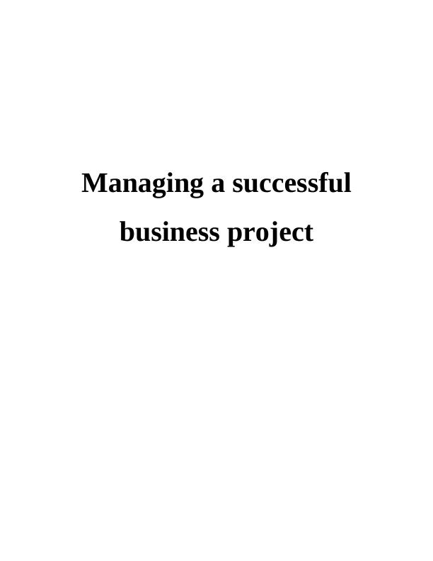 UNIT: 6 – MANAGING A SUCCESFUL BUSINESS PROJECT